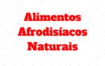 Alimentos Afrodisíacos Naturais: O que comer para aumentar o tesao